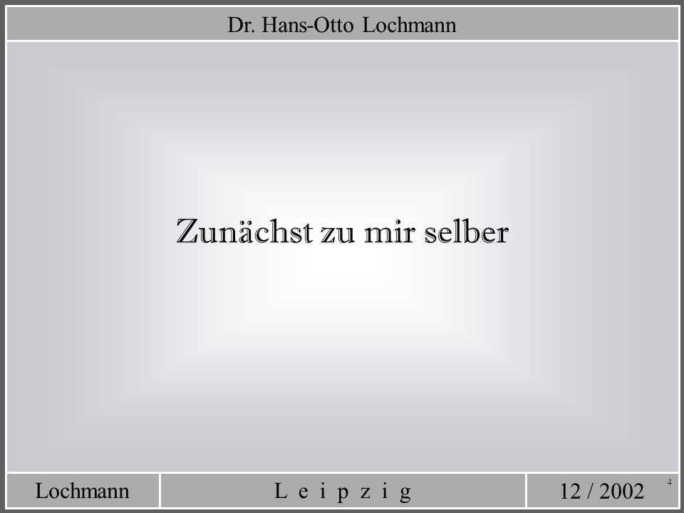 Dr. Hans-Otto Lochmann Zunächst zu mir selber