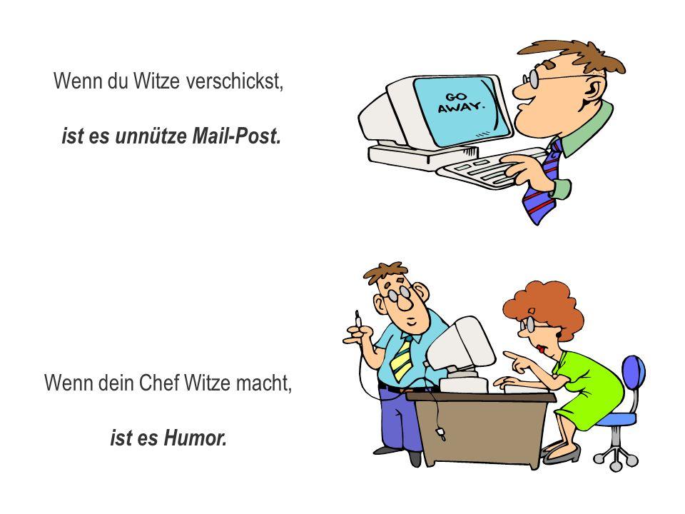 Wenn du Witze verschickst, ist es unnütze Mail-Post.