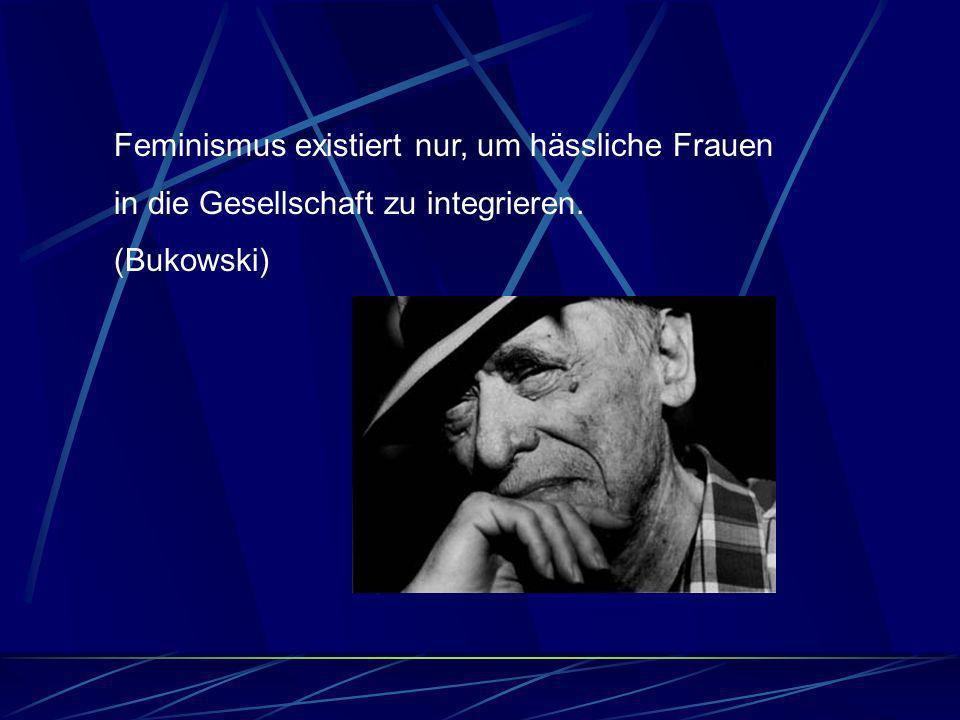 Feminismus existiert nur, um hässliche Frauen