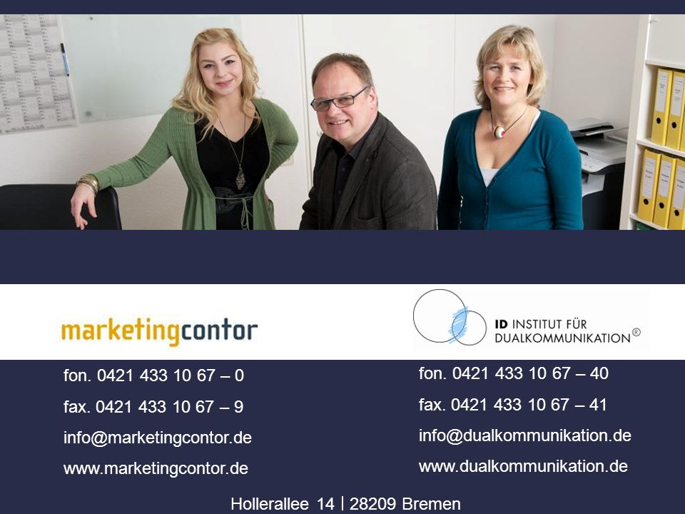 fon. 0421 433 10 67 – 0 fax. 0421 433 10 67 – 9. info@marketingcontor.de. www.marketingcontor.de.