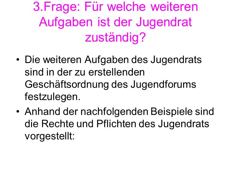 3.Frage: Für welche weiteren Aufgaben ist der Jugendrat zuständig