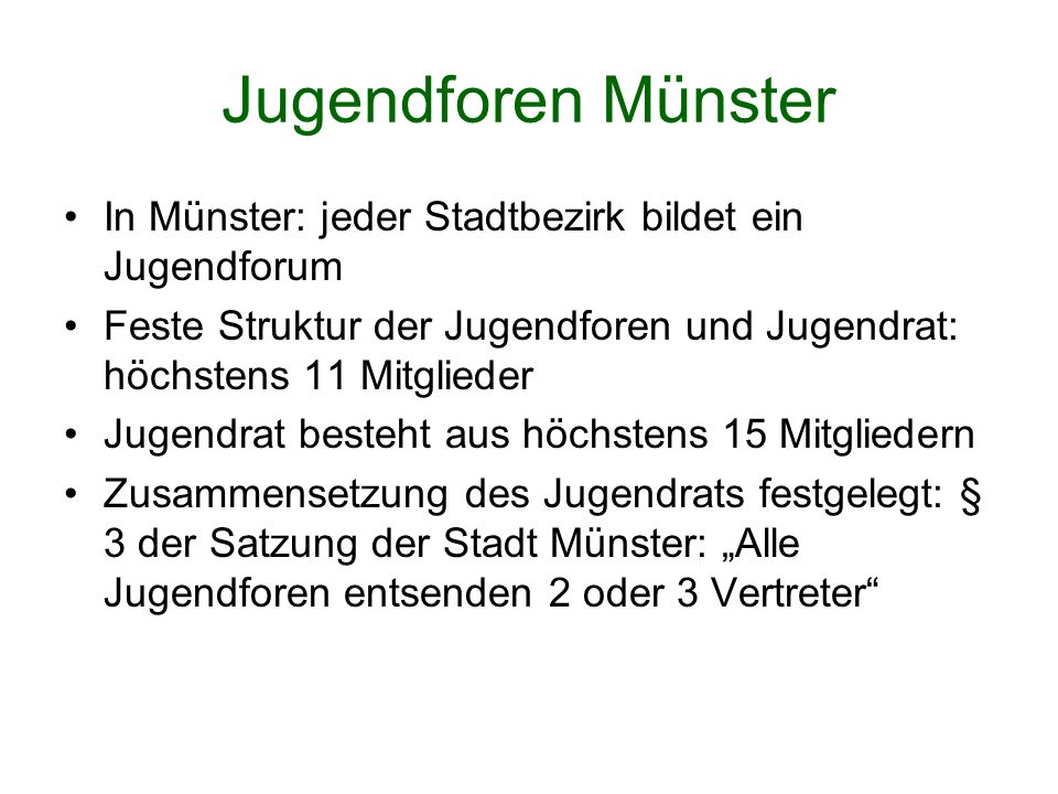 Jugendforen Münster In Münster: jeder Stadtbezirk bildet ein Jugendforum. Feste Struktur der Jugendforen und Jugendrat: höchstens 11 Mitglieder.