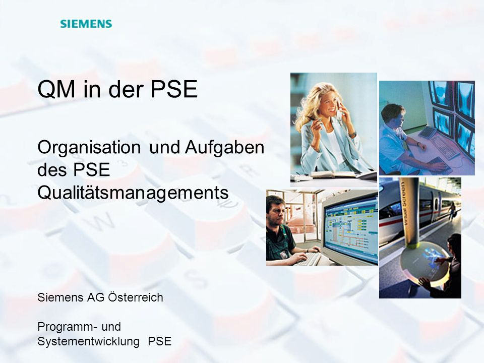 QM in der PSE Organisation und Aufgaben des PSE Qualitätsmanagements Siemens AG Österreich Programm- und Systementwicklung PSE