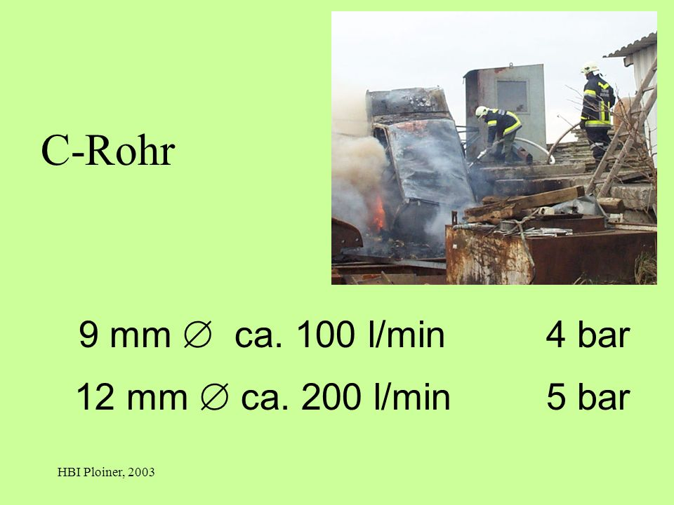 C-Rohr 12 mm  ca. 200 l/min 5 bar 9 mm  ca. 100 l/min 4 bar