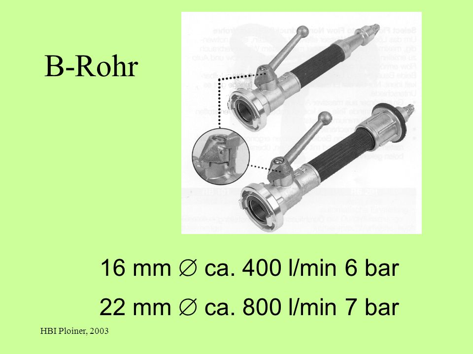B-Rohr 16 mm  ca. 400 l/min 6 bar 22 mm  ca. 800 l/min 7 bar