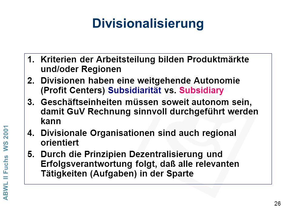 Divisionalisierung Kriterien der Arbeitsteilung bilden Produktmärkte und/oder Regionen.