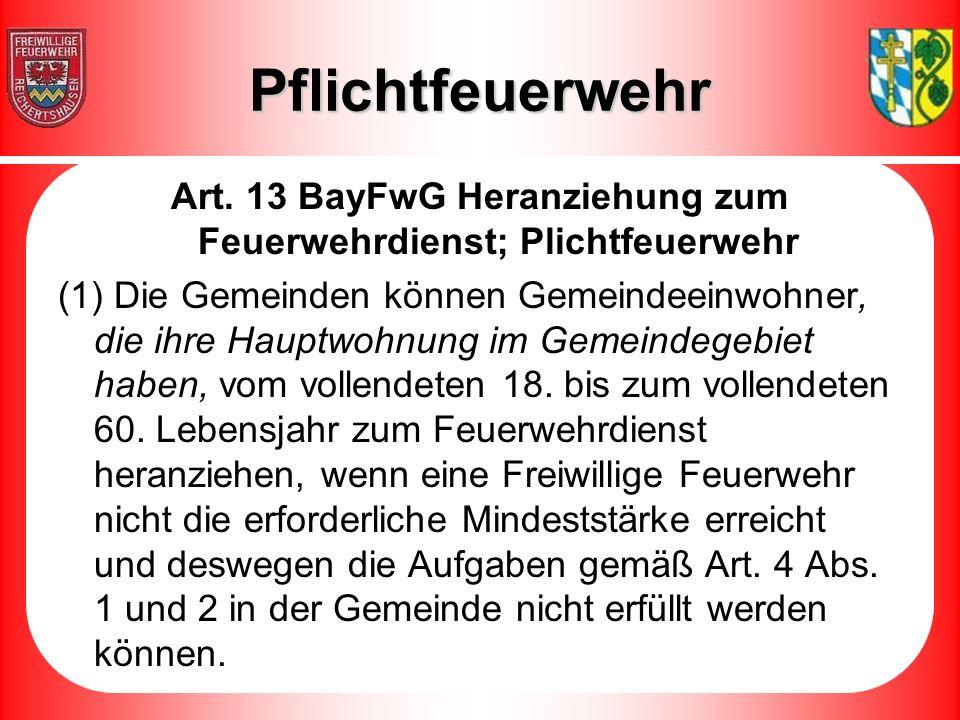 Art. 13 BayFwG Heranziehung zum Feuerwehrdienst; Plichtfeuerwehr