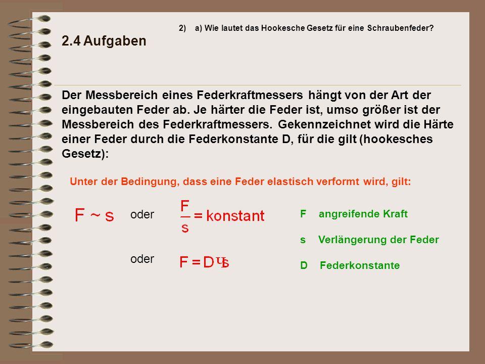 2) a) Wie lautet das Hookesche Gesetz für eine Schraubenfeder 2.4 Aufgaben.