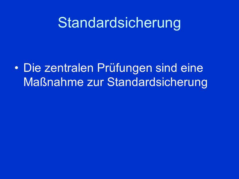 Standardsicherung Die zentralen Prüfungen sind eine Maßnahme zur Standardsicherung