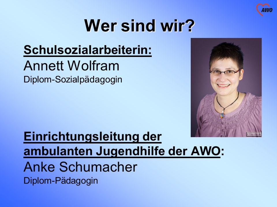 Wer sind wir Annett Wolfram Anke Schumacher Schulsozialarbeiterin: