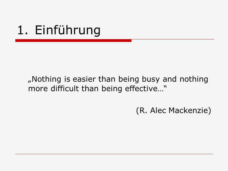 "Einführung ""Nothing is easier than being busy and nothing more difficult than being effective… (R."