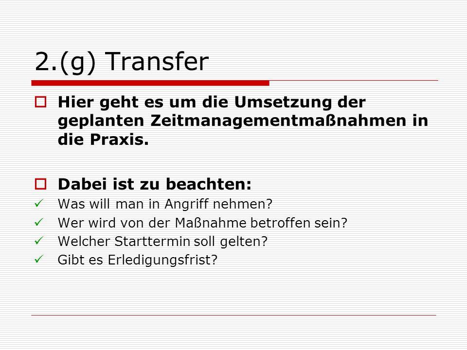 2.(g) Transfer Hier geht es um die Umsetzung der geplanten Zeitmanagementmaßnahmen in die Praxis. Dabei ist zu beachten: