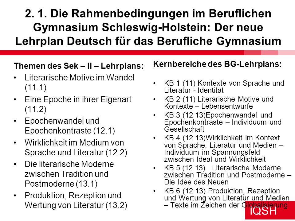 2. 1. Die Rahmenbedingungen im Beruflichen Gymnasium Schleswig-Holstein: Der neue Lehrplan Deutsch für das Berufliche Gymnasium
