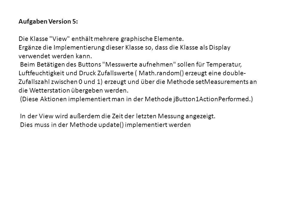 Aufgaben Version 5: Die Klasse View enthält mehrere graphische Elemente.