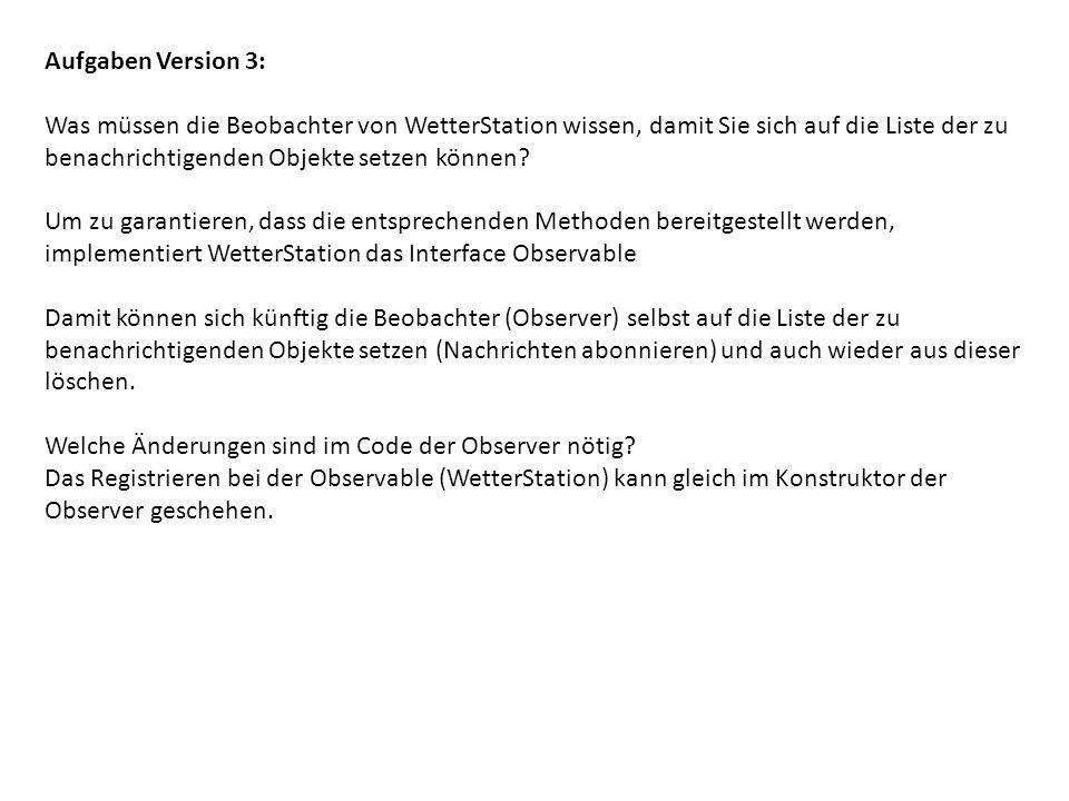 Aufgaben Version 3: Was müssen die Beobachter von WetterStation wissen, damit Sie sich auf die Liste der zu benachrichtigenden Objekte setzen können