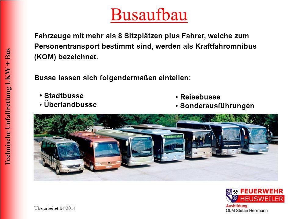 Busaufbau Fahrzeuge mit mehr als 8 Sitzplätzen plus Fahrer, welche zum Personentransport bestimmt sind, werden als Kraftfahromnibus (KOM) bezeichnet.