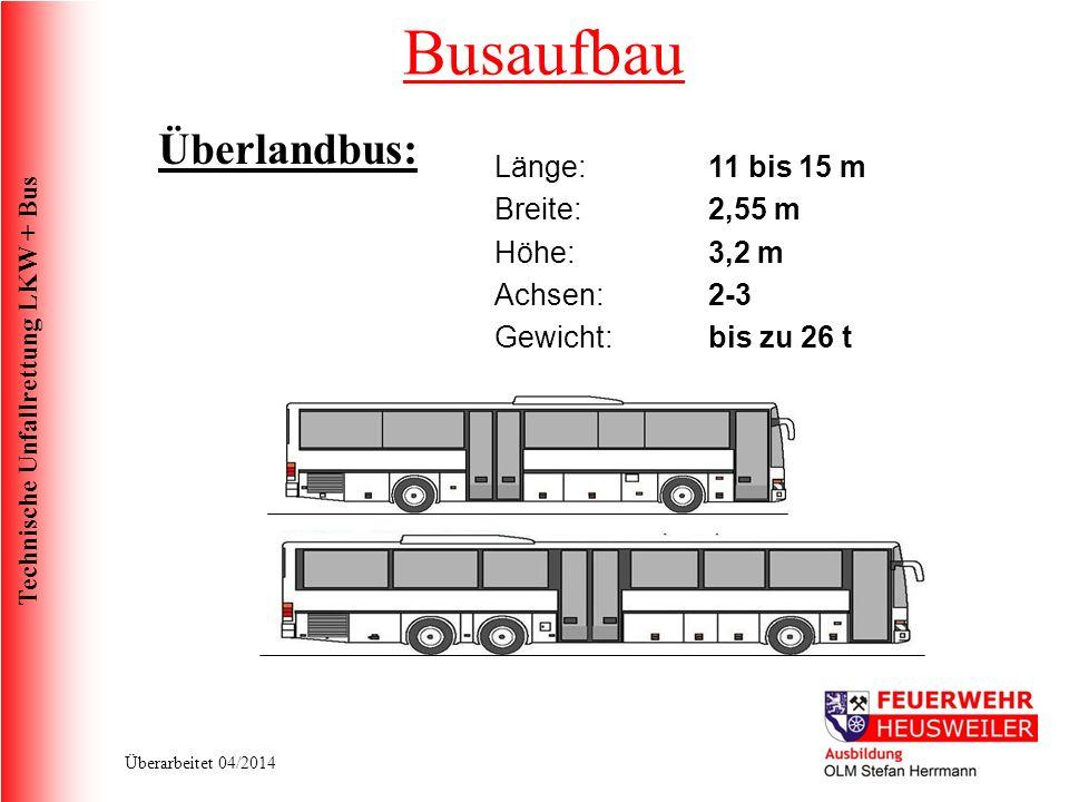 Busaufbau Überlandbus: Länge: 11 bis 15 m Breite: 2,55 m Höhe: 3,2 m