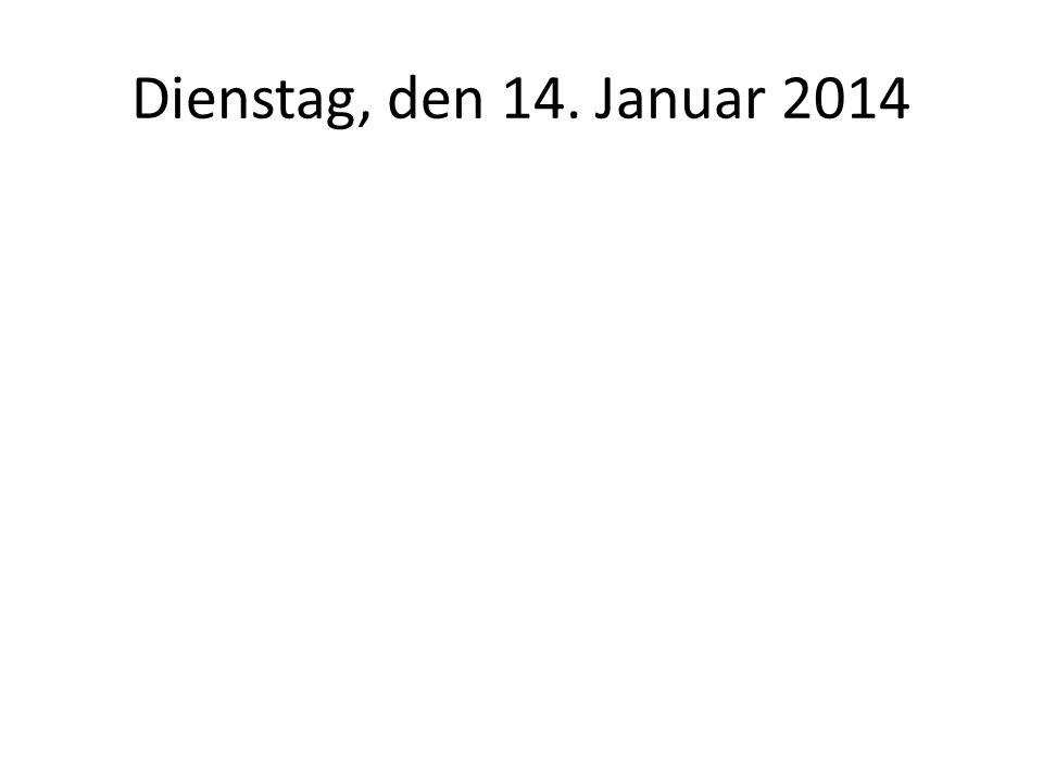 Dienstag, den 14. Januar 2014