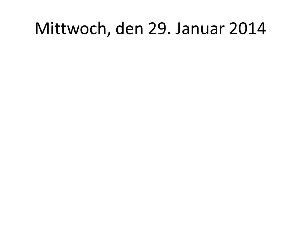 Mittwoch, den 29. Januar 2014