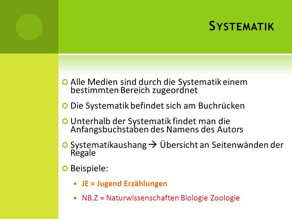 Systematik Alle Medien sind durch die Systematik einem bestimmten Bereich zugeordnet. Die Systematik befindet sich am Buchrücken.