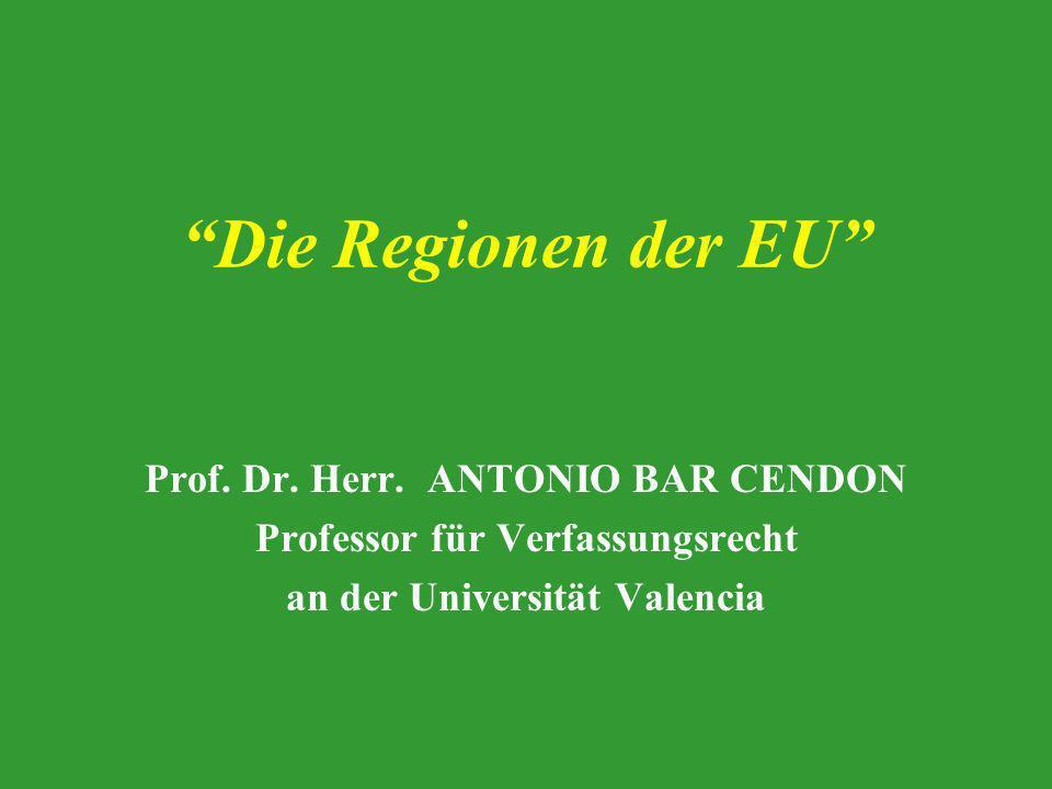 Die Regionen der EU Prof. Dr. Herr. ANTONIO BAR CENDON