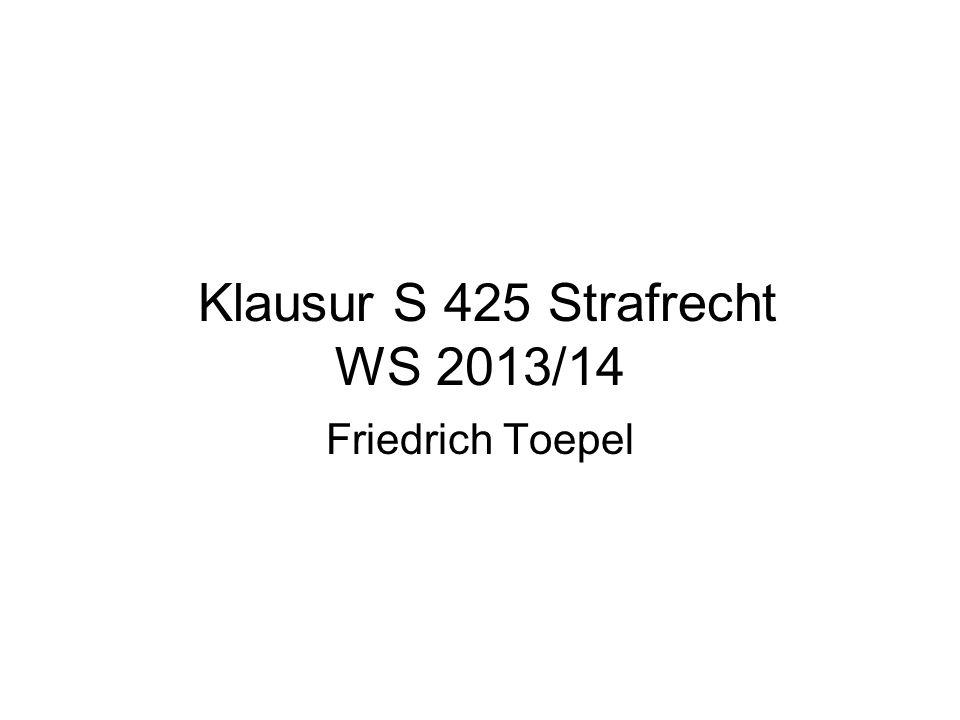 Klausur S 425 Strafrecht WS 2013/14