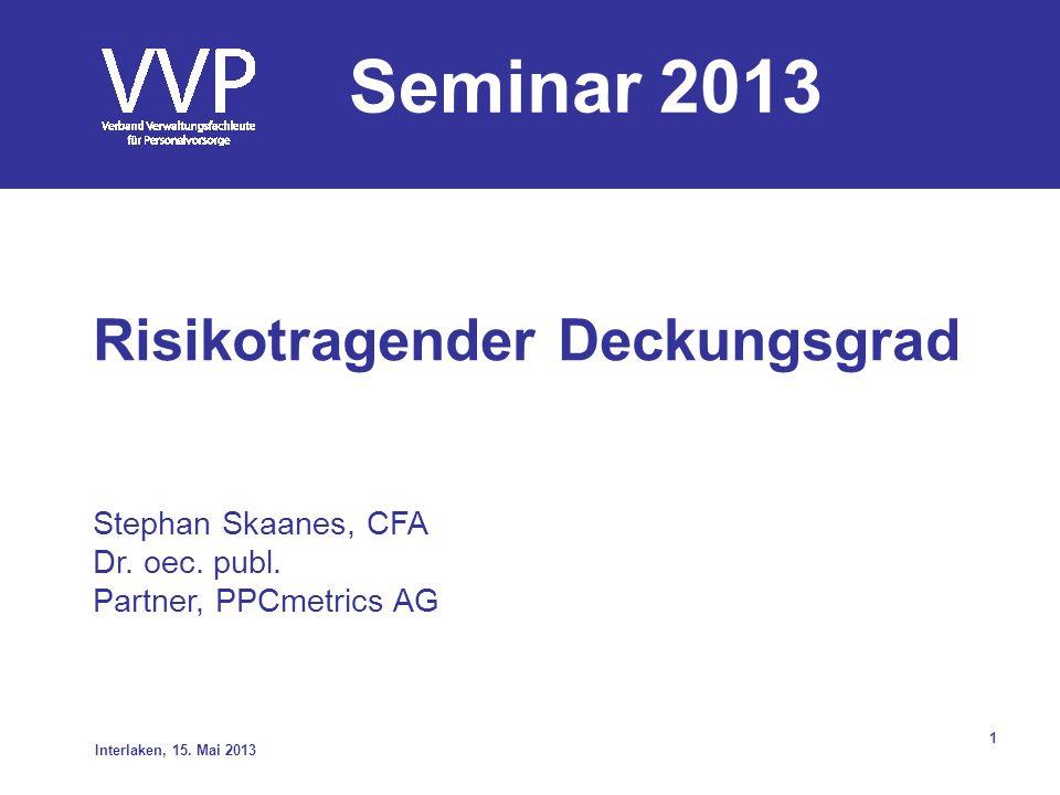 Seminar 2013 Risikotragender Deckungsgrad Stephan Skaanes, CFA