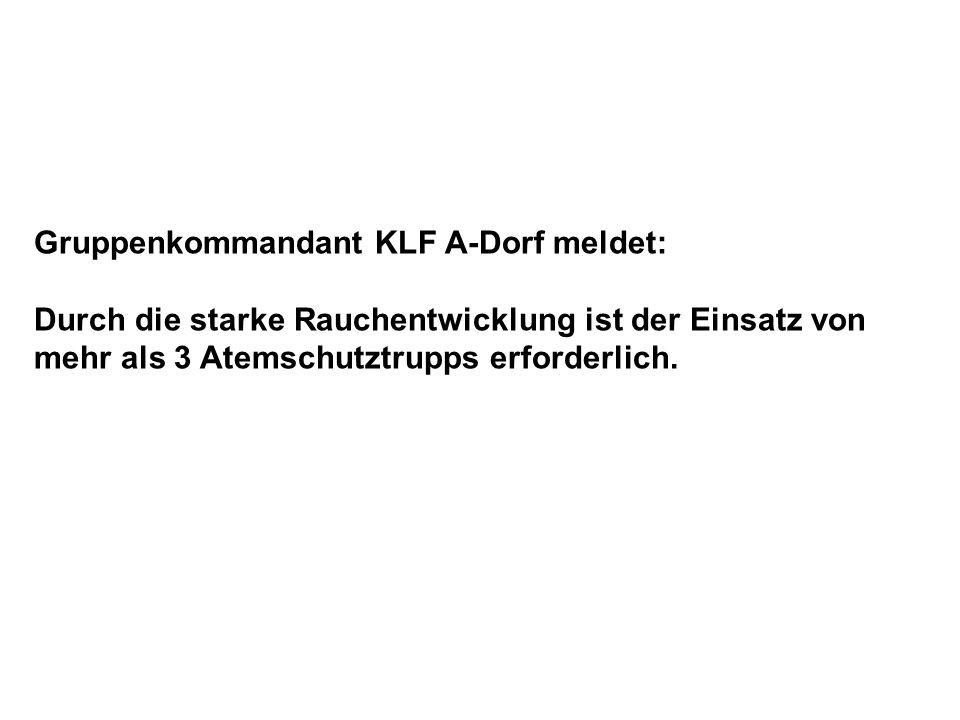 Gruppenkommandant KLF A-Dorf meldet: