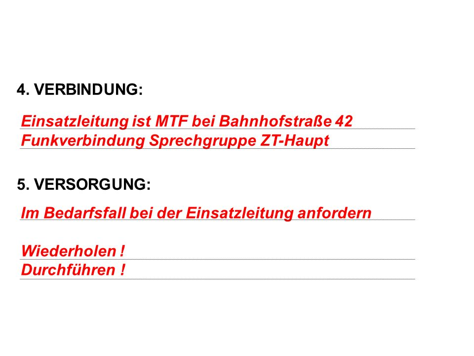 4. VERBINDUNG: 5. VERSORGUNG: Einsatzleitung ist MTF bei Bahnhofstraße 42. Funkverbindung Sprechgruppe ZT-Haupt.