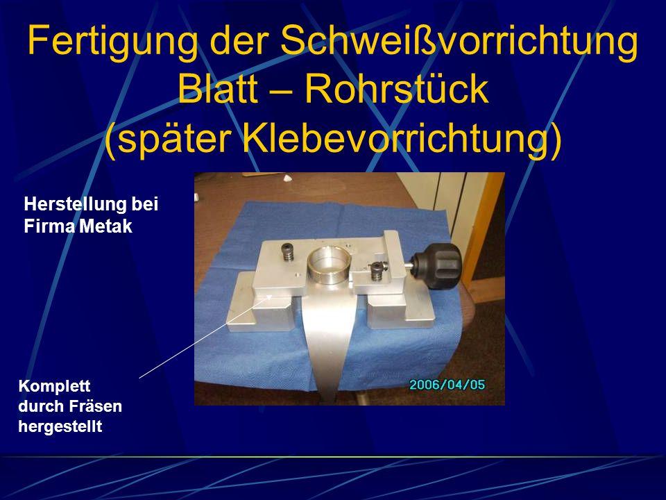 Fertigung der Schweißvorrichtung Blatt – Rohrstück (später Klebevorrichtung)