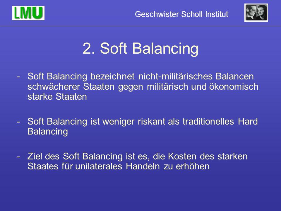 2. Soft Balancing Soft Balancing bezeichnet nicht-militärisches Balancen schwächerer Staaten gegen militärisch und ökonomisch starke Staaten.