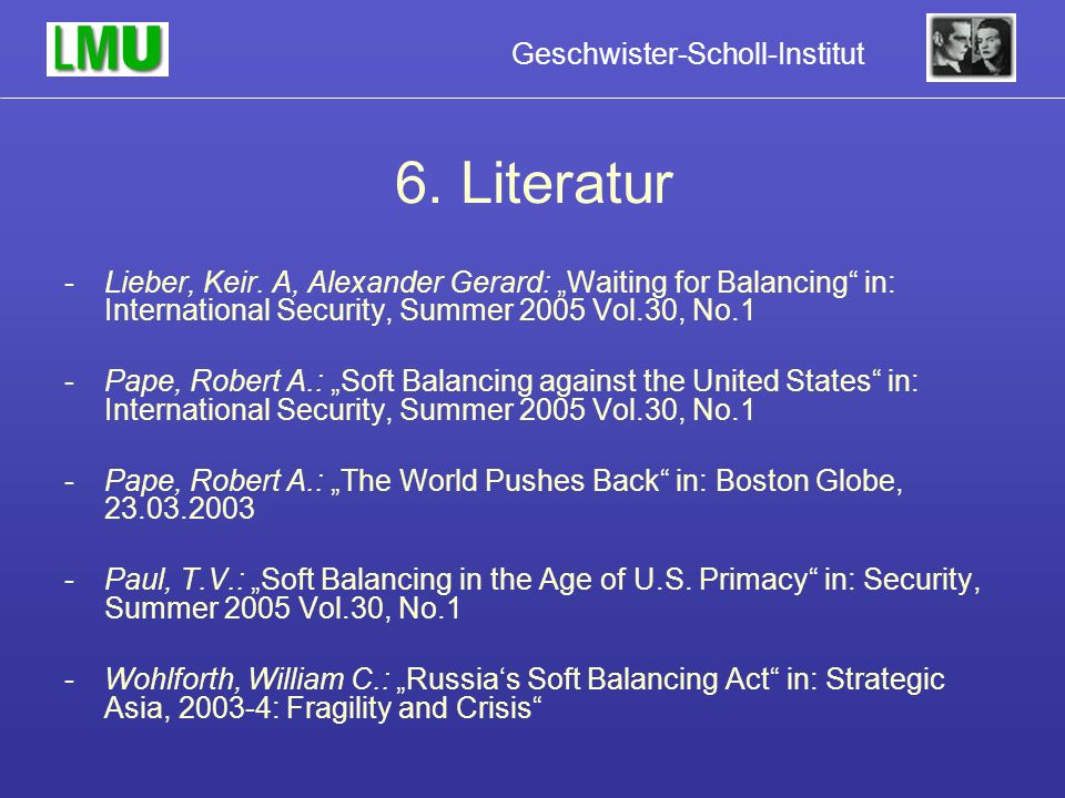"6. Literatur Lieber, Keir. A, Alexander Gerard: ""Waiting for Balancing in: International Security, Summer 2005 Vol.30, No.1."