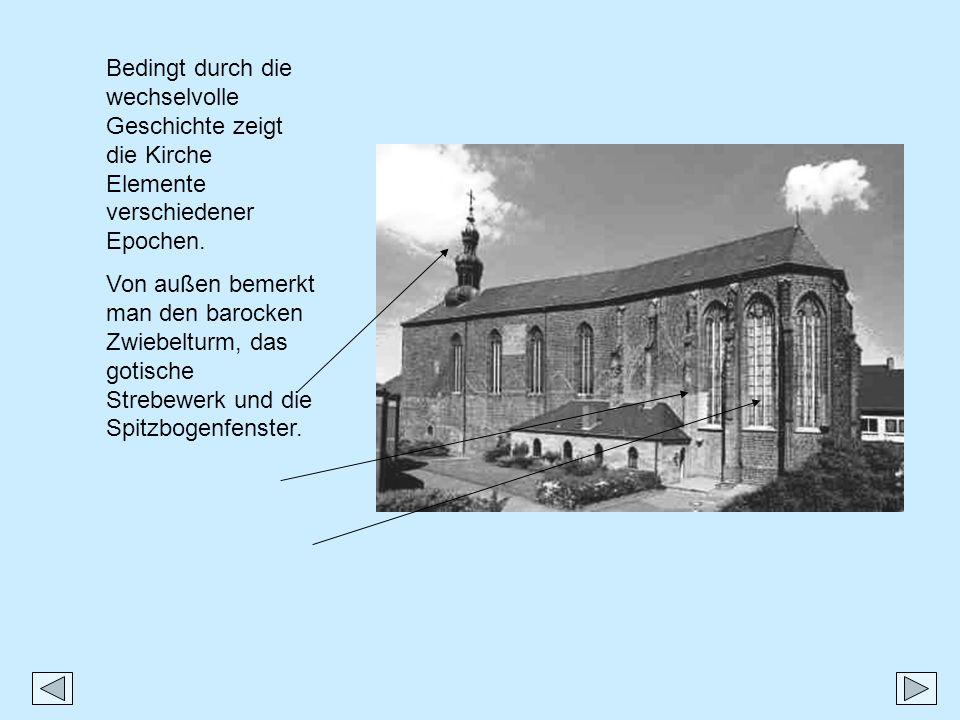 Bedingt durch die wechselvolle Geschichte zeigt die Kirche Elemente verschiedener Epochen.