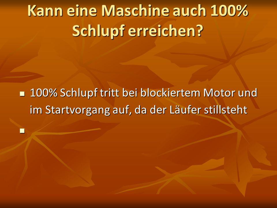Kann eine Maschine auch 100% Schlupf erreichen