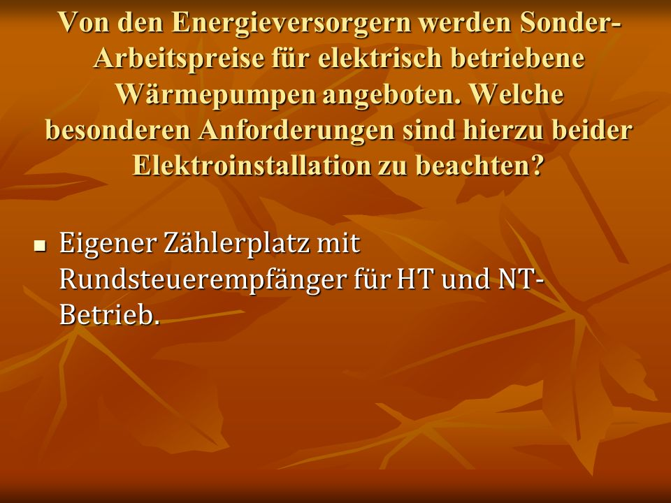 Von den Energieversorgern werden Sonder-Arbeitspreise für elektrisch betriebene Wärmepumpen angeboten. Welche besonderen Anforderungen sind hierzu beider Elektroinstallation zu beachten