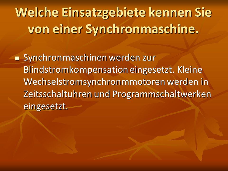 Welche Einsatzgebiete kennen Sie von einer Synchronmaschine.