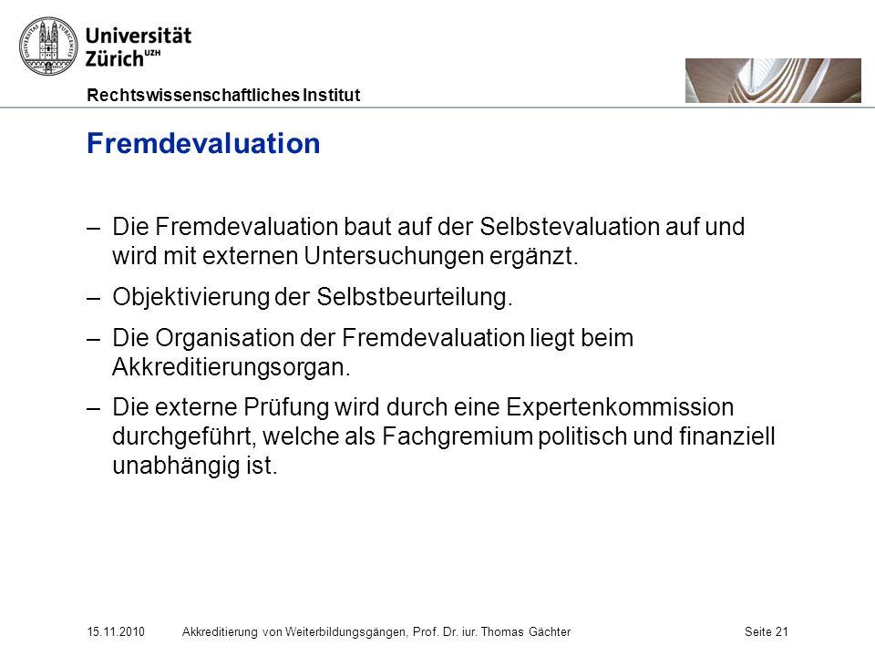 Fremdevaluation Die Fremdevaluation baut auf der Selbstevaluation auf und wird mit externen Untersuchungen ergänzt.