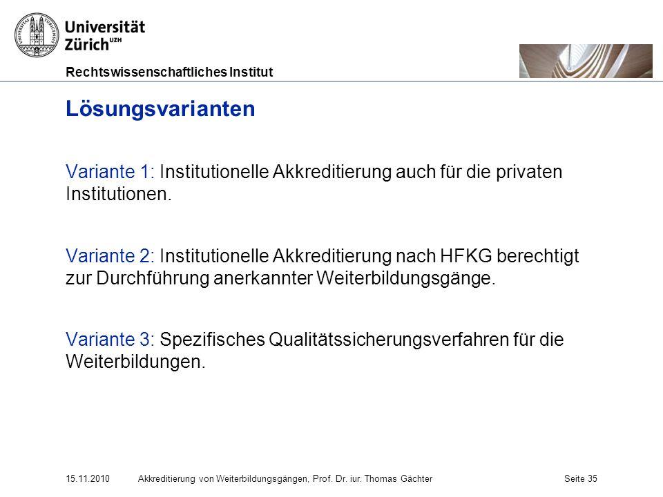 Lösungsvarianten Variante 1: Institutionelle Akkreditierung auch für die privaten Institutionen.