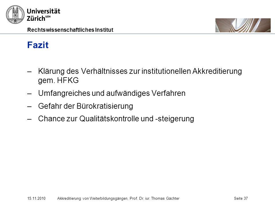 Fazit Klärung des Verhältnisses zur institutionellen Akkreditierung gem. HFKG. Umfangreiches und aufwändiges Verfahren.