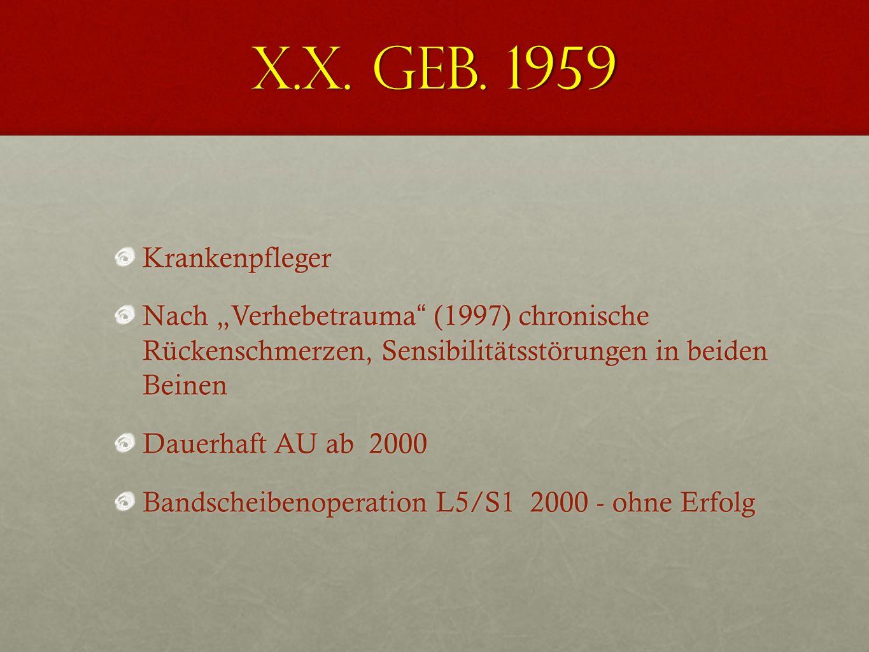 """X.X. geb. 1959 Krankenpfleger. Nach """"Verhebetrauma (1997) chronische Rückenschmerzen, Sensibilitätsstörungen in beiden Beinen."""