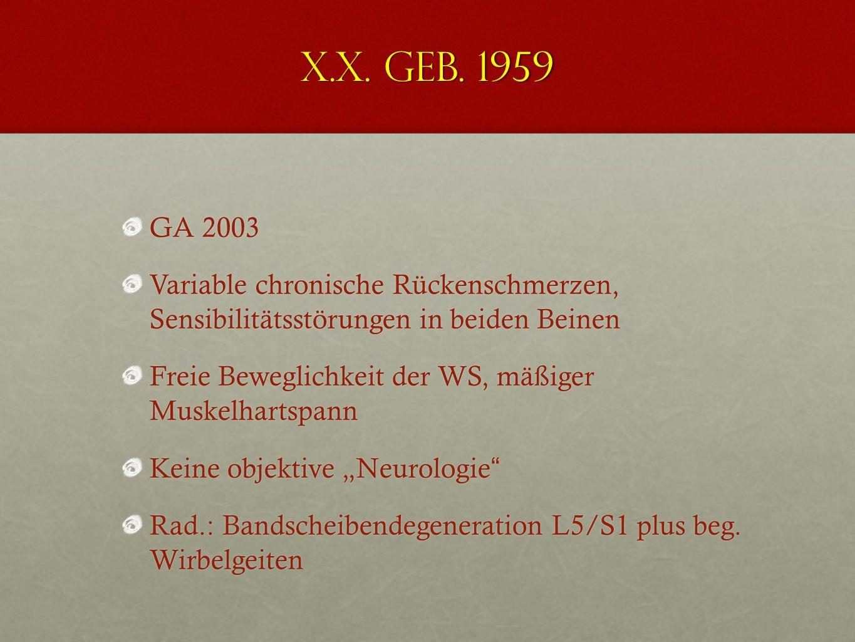X.X. geb. 1959 GA 2003. Variable chronische Rückenschmerzen, Sensibilitätsstörungen in beiden Beinen.