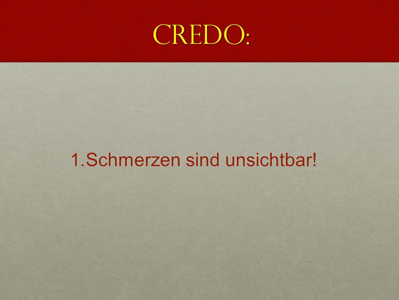 Credo: Schmerzen sind unsichtbar!
