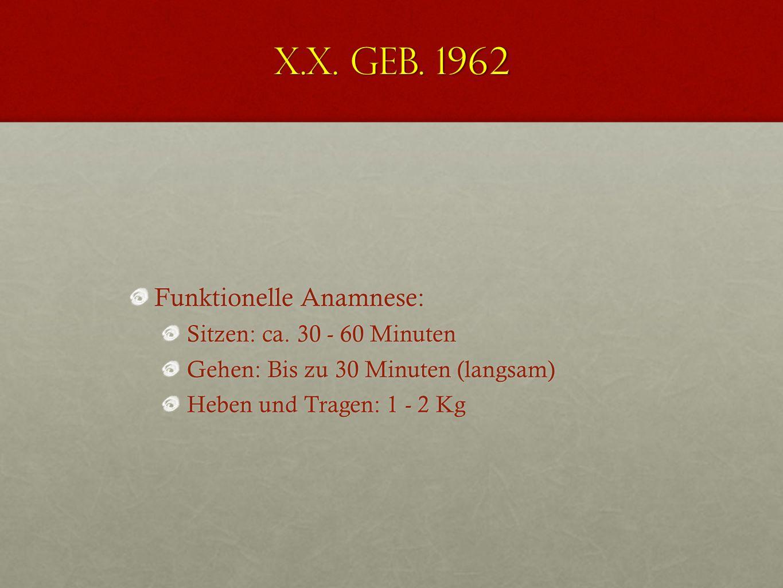 X.X. geb. 1962 Funktionelle Anamnese: Sitzen: ca. 30 - 60 Minuten