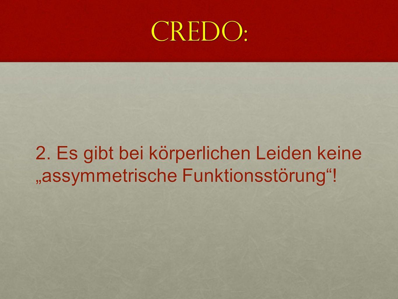 """Credo: 2. Es gibt bei körperlichen Leiden keine """"assymmetrische Funktionsstörung !"""