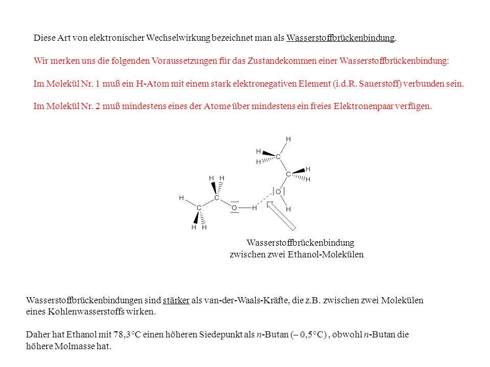 Diese Art von elektronischer Wechselwirkung bezeichnet man als Wasserstoffbrückenbindung.