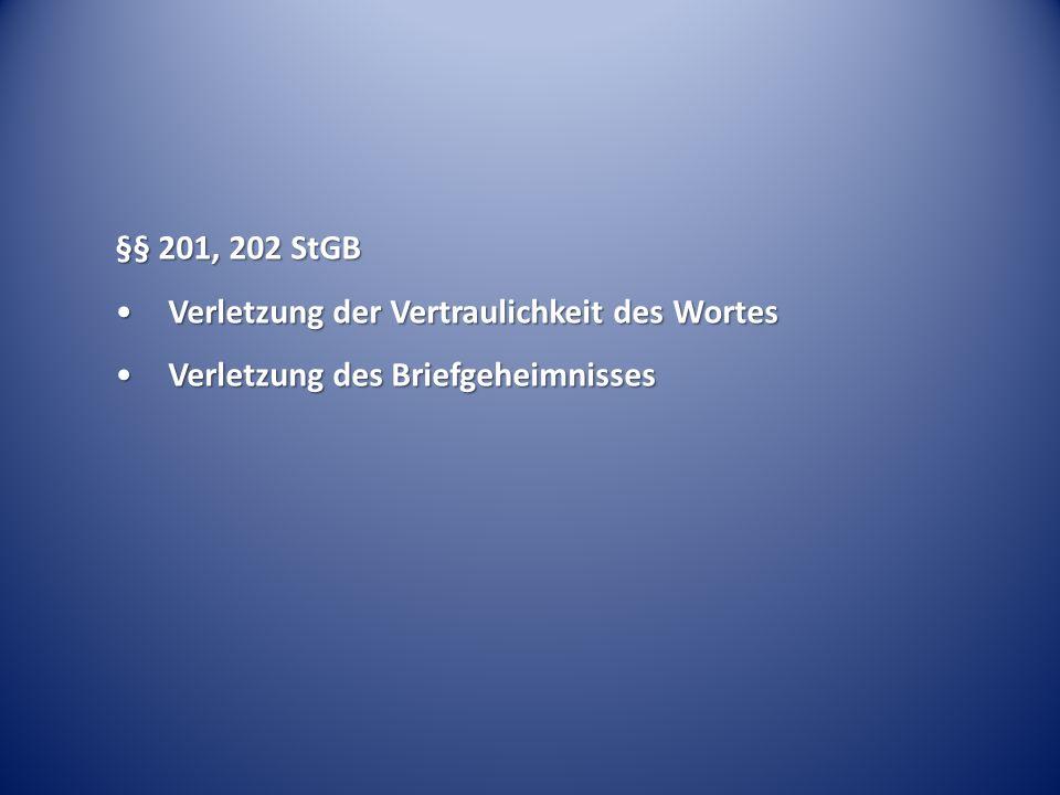 §§ 201, 202 StGB Verletzung der Vertraulichkeit des Wortes Verletzung des Briefgeheimnisses