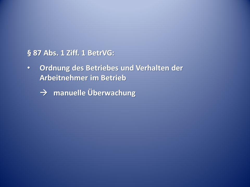 § 87 Abs. 1 Ziff. 1 BetrVG: Ordnung des Betriebes und Verhalten der Arbeitnehmer im Betrieb.