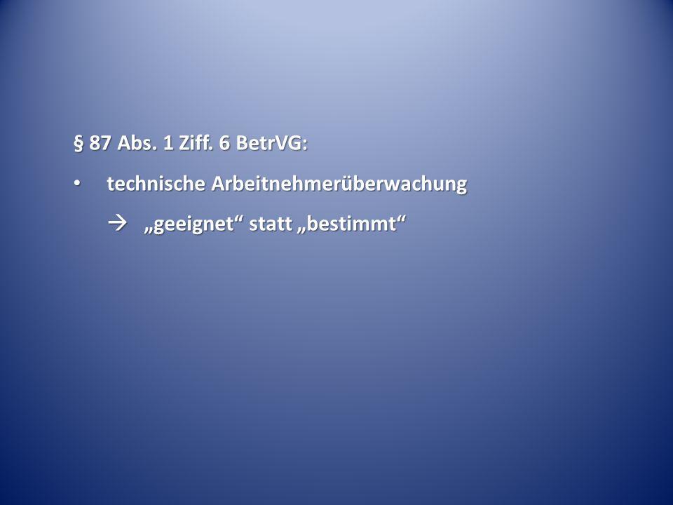 """§ 87 Abs. 1 Ziff. 6 BetrVG: technische Arbeitnehmerüberwachung  """"geeignet statt """"bestimmt"""