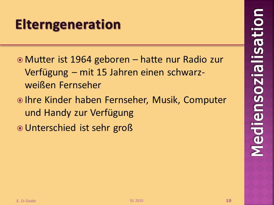 Elterngeneration Mutter ist 1964 geboren – hatte nur Radio zur Verfügung – mit 15 Jahren einen schwarz- weißen Fernseher.