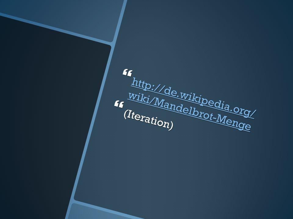 http://de.wikipedia.org/ wiki/Mandelbrot-Menge